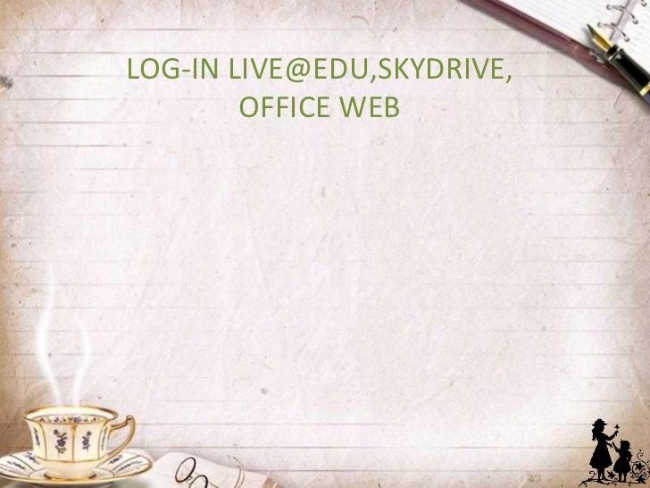 LOG-IN LIVE@EDU,SKYDRIVE,        OFFICE WEB