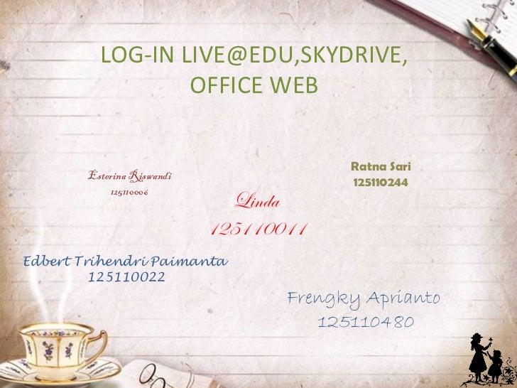 LOG-IN LIVE@EDU,SKYDRIVE,                  OFFICE WEB                                         Ratna Sari        Esterina R...