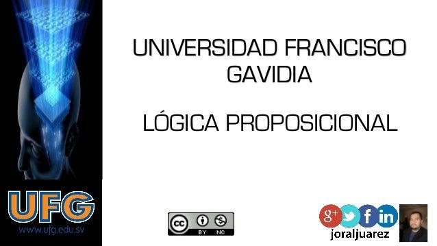 UNIVERSIDAD FRANCISCO GAVIDIA LÓGICA PROPOSICIONAL