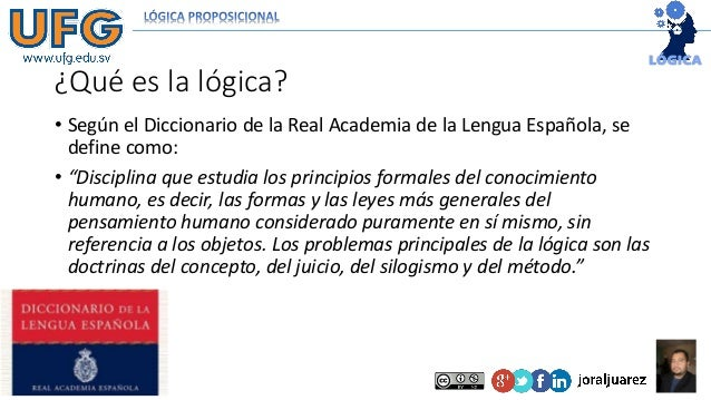 """¿Qué es la lógica? • Según el Diccionario de la Real Academia de la Lengua Española, se define como: • """"Disciplina que est..."""