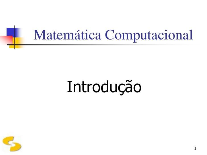 Matemática Computacional     Introdução                           1