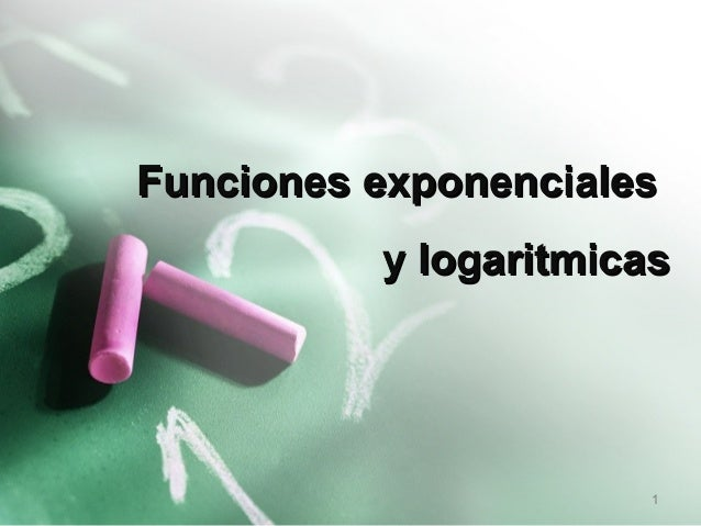 Funciones exponenciales          y logaritmicas                       1
