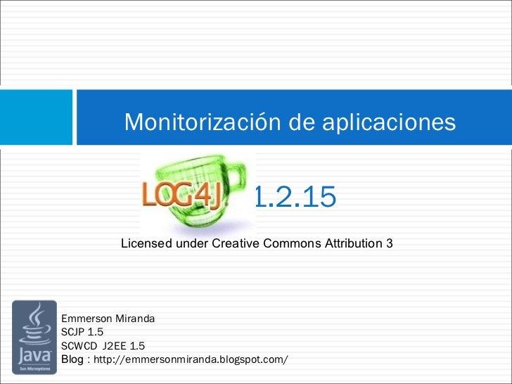 Monitorización de aplicaciones<br />       1.2.15<br />Licensed under Creative Commons Attribution 3<br />Emmerson Miranda...