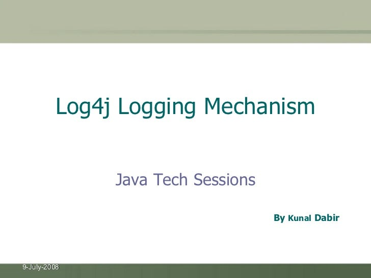 Log4j Logging Mechanism <ul><li>Java Tech Sessions </li></ul>By  Kunal  Dabir