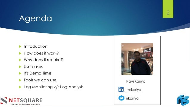 Agenda  Introduction  How does it work?  Why does it require?  Use cases  It's Demo Time  Tools we can use  Log Mon...