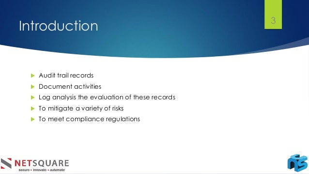Introduction  Audit trail records  Document activities  Log analysis the evaluation of these records  To mitigate a va...