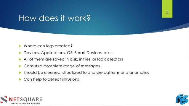 How does it work?  Where can logs created?  Devices, Applications, OS, Smart Devices, etc...  All of them are saved in ...
