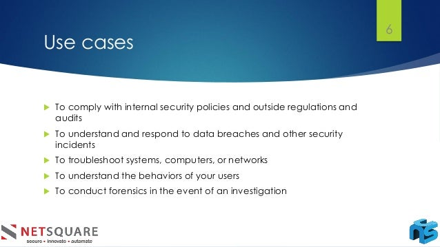 Use cases  To comply with internal security policies and outside regulations and audits  To understand and respond to da...