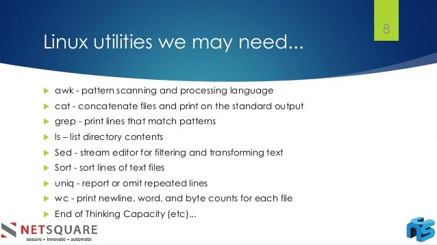 Linux utilities we may need... 8  awk - pattern scanning and processing language  cat - concatenate files and print on t...