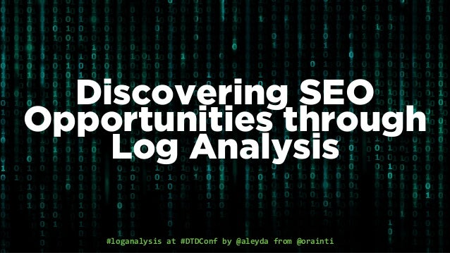#loganalysis	at	#DTDConf	by	@aleyda	from	@orainti Discovering SEO Opportunities through Log Analysis