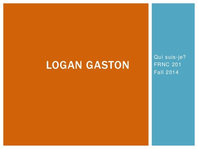 Qui suis-je?  FRNC 201  Fall 2014  LOGAN GASTON