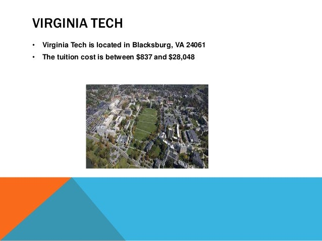 VIRGINIA TECH  • Virginia Tech is located in Blacksburg, VA 24061  • The tuition cost is between $837 and $28,048