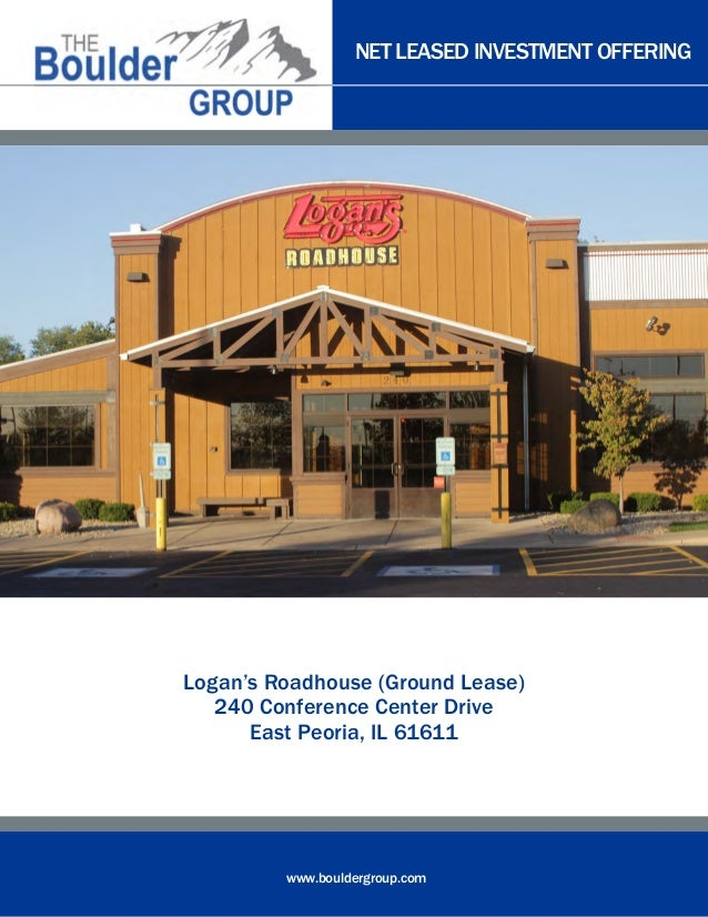 NET LEASED INVESTMENT OFFERING  Logan's Roadhouse (Ground Lease) 240 Conference Center Drive East Peoria, IL 61611  www.bo...