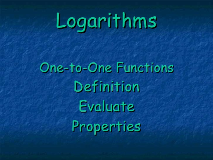 Logarithms One-to-One Functions Definition Evaluate Properties