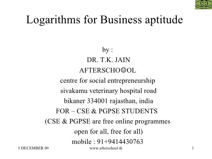 Logarithms for Business aptitude  <ul><ul><li>by :  </li></ul></ul><ul><ul><li>DR. T.K. JAIN </li></ul></ul><ul><ul><li>AF...