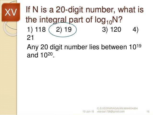 If N is a 20-digit number, what is the integral part of log10N? 1) 118 2) 19 3) 120 4) 21 Any 20 digit number lies between...