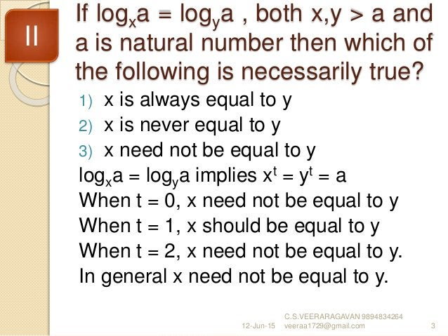 If logxa = logya , both x,y > a and a is natural number then which of the following is necessarily true? 1) x is always eq...