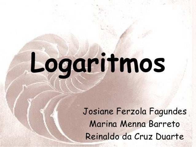 Logaritmos   Josiane Ferzola Fagundes    Marina Menna Barreto   Reinaldo da Cruz Duarte