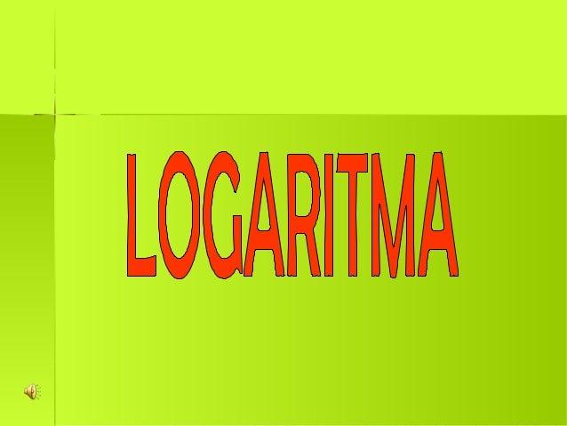Pengertian Logaritma log a = m artinya a = pm Keterangan: p disebut bilangan pokok a disebut bilangan logaritma atau numer...
