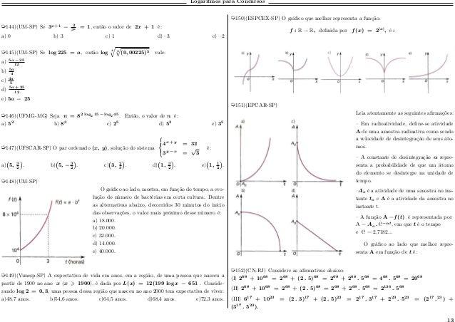 Logaritmos para Concursos µ144)(UM-SP) Se 3 𝑥+1 − 2 3 𝑥 = 1, então o valor de 2𝑥 + 1 é: a) 0 b) 3 c) 1 d) –3 e) –2 µ145)(U...