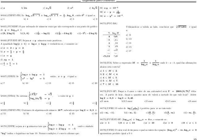 Logaritmos para Concursos a) 𝑎 b) 2𝑎 c) 𝑎 √ 𝑎 d) 𝑎2 e) 2 √ 𝑎 µ164)(CEFET-PR) Se log 𝑎 √ 𝑏 − 1 + log 𝑎 √ 𝑏 + 1 = 1 2 . log ...