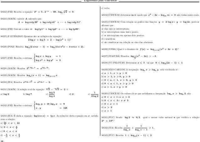 Logaritmos para Concursos µ222)(FEI) Resolva a equação 2 𝑥 + 5 . 2−𝑥 − 69 . log2 8 √ 2 = 0. µ223)(MACK) calcule 𝐴, sabendo...
