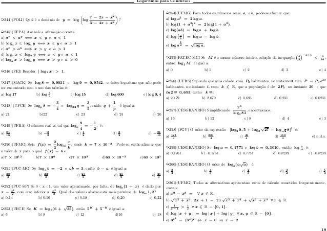 Logaritmos para Concursos µ244)(POLI) Qual é o domínio de 𝑦 = log (︂ log 7 − 2𝑥 − 𝑥2 3 − 4𝑥 + 𝑥2 )︂ ? µ245)(UFPA) Assinale...