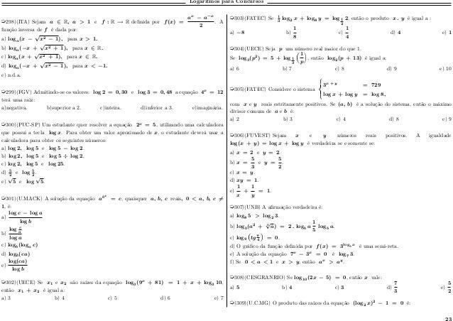 Logaritmos para Concursos µ298)(ITA) Sejam 𝑎 ∈ R, 𝑎 > 1 e 𝑓 : R → R definida por 𝑓(𝑥) = 𝑎 𝑥 − 𝑎−𝑥 2 . A função inversa de ...