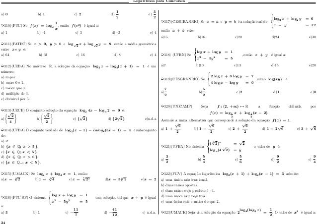 Logaritmos para Concursos a) 0 b) 1 c) 2 d) 1 2 e) 3 2 µ310)(PUC) Se 𝑓(𝑥) = log 𝑒 1 𝑥 , então 𝑓(𝑒3 ) é igual a: a) 1 b) –1...