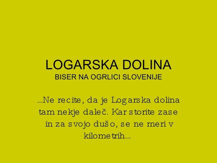 LOGARSKA DOLINA BISER NA OGRLICI SLOVENIJE … Ne recite, da je Logarska dolina tam nekje daleč. Kar storite zase in za svoj...