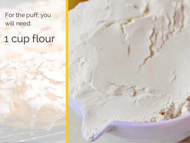 Log Barn 1912 1 cup flour For the puff, you will need: