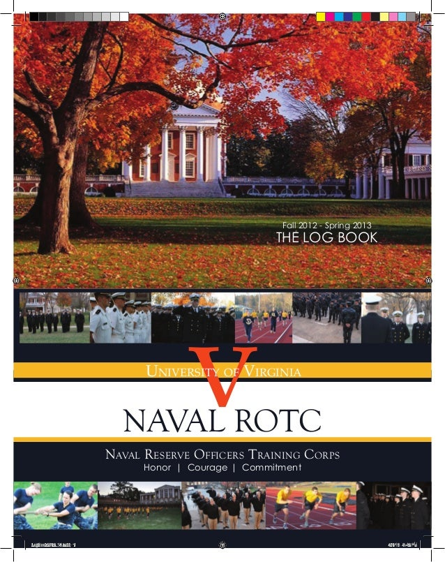 NAVAL ROTC Fall 2012 - Spring 2013 THE LOG BOOK vUniversity of Virginia Naval Reserve Officers Training Corps Honor | Cour...