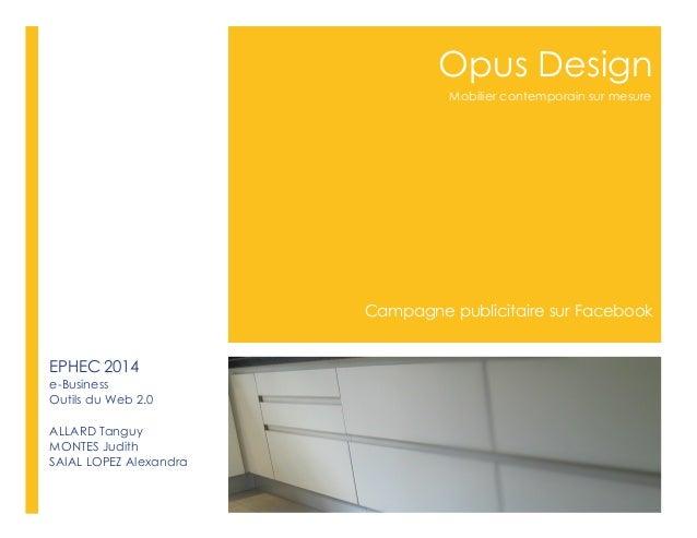 Opus Design Campagne publicitaire sur Facebook Mobilier contemporain sur mesure EPHEC 2014 e-Business Outils du Web 2.0 AL...