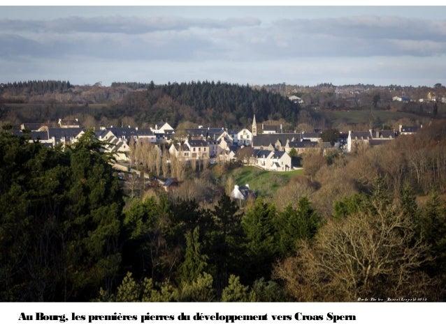 Dro its Pho to s : Pa s c a l Lé o p o ld 2 0 1 3Au Bourg, les premières pierres du développement vers Croas Spern