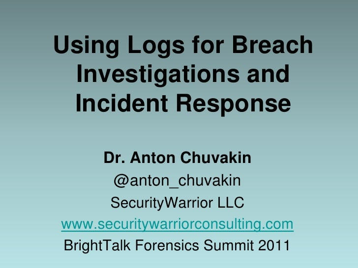 Using Logs for Breach Investigations and Incident Response<br />Dr. Anton Chuvakin<br />@anton_chuvakin<br />SecurityWarri...