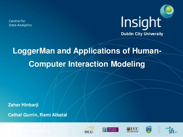 © Insight 2014. All Rights Reserved LoggerMan and Applications of Human- Computer Interaction Modeling Zaher Hinbarji Dubl...