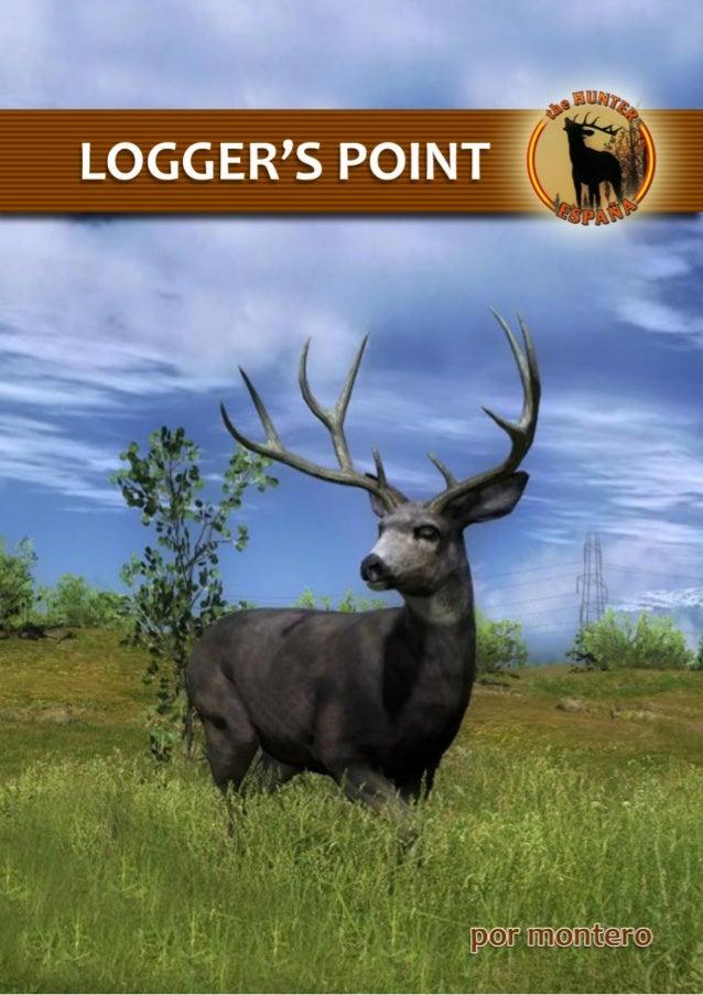 Logger's Point                            Logger's PointIntroducciónM           uchos de nosotros hemos empezado a cazar e...