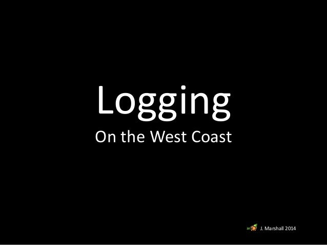 Logging On the West Coast J. Marshall 2014