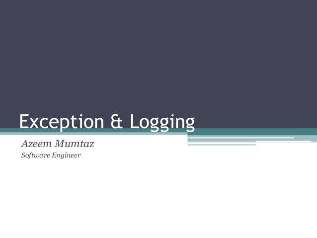 Exception & LoggingAzeem MumtazSoftware Engineer