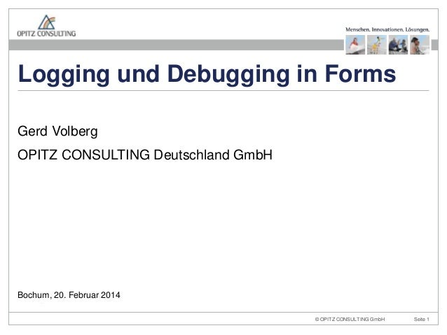 Logging und Debugging in Forms Gerd Volberg  OPITZ CONSULTING Deutschland GmbH  Bochum, 20. Februar 2014 Oracle Forms Tipp...