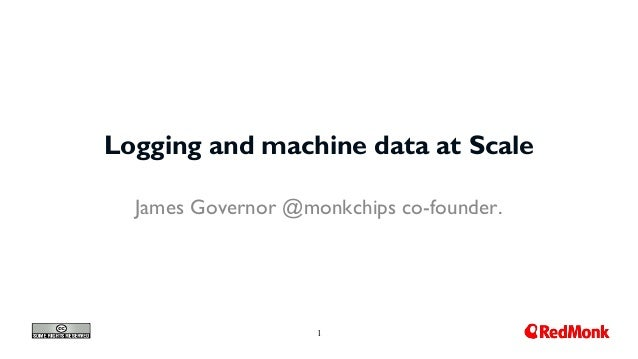 1 Logging and machine data at Scale James Governor @monkchips co-founder.