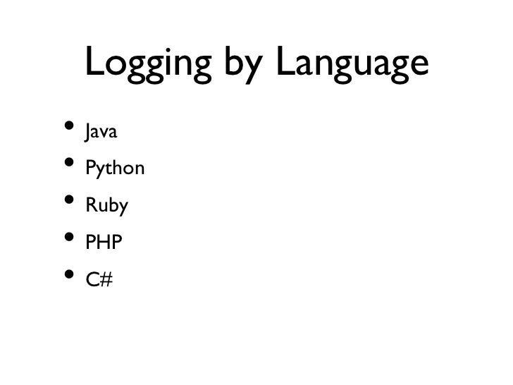 Logging by Language• Java• Python• Ruby• PHP• C#