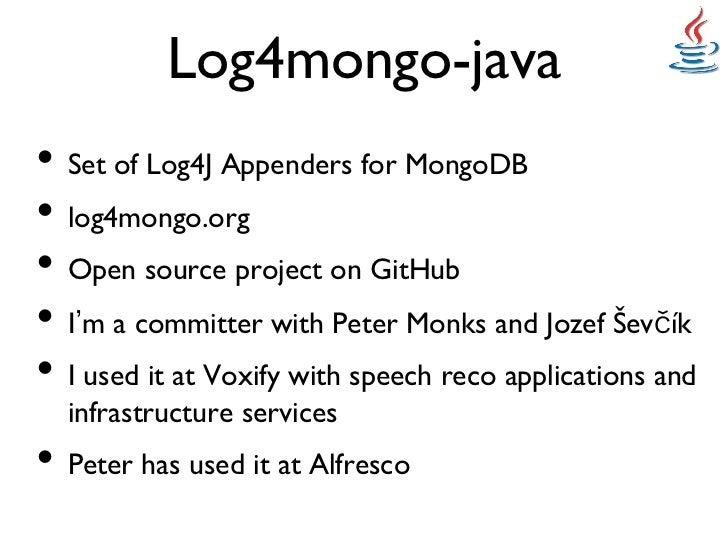 Log4mongo-java• Set of Log4J Appenders for MongoDB• log4mongo.org• Open source project on GitHub• I m a committer ...