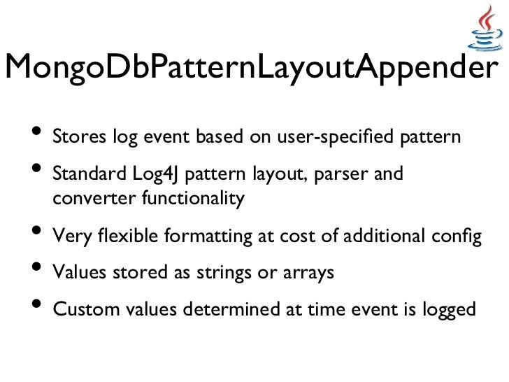 MongoDbPatternLayoutAppender • Stores log event based on user-specified pattern • Standard Log4J pattern layout, parser...
