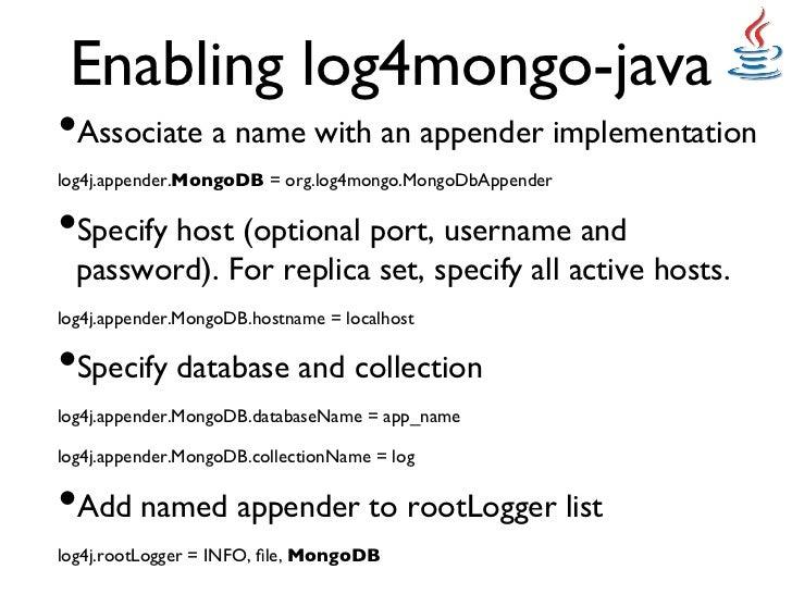 Enabling log4mongo-java•Associate a name with an appender implementationlog4j.appender.MongoDB = org.log4mongo.MongoDbA...