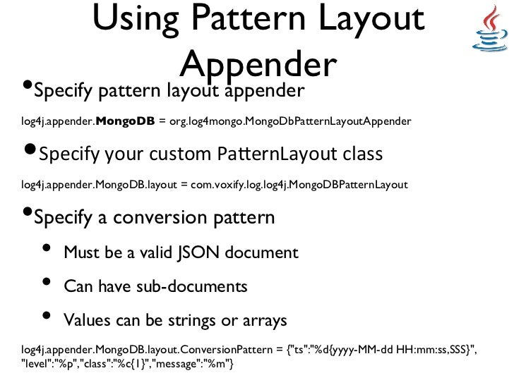 Using Pattern Layout                  Appender•Specify pattern layout appenderlog4j.appender.MongoDB = org.log4mongo.Mo...