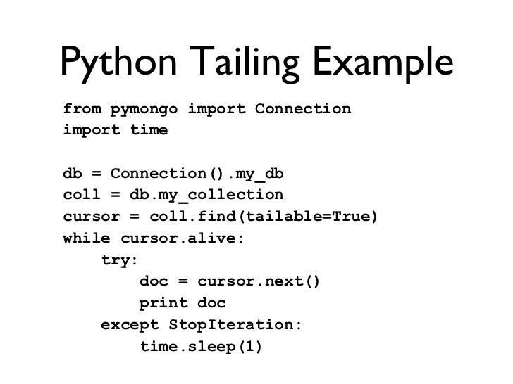 Python Tailing Example from pymongo import Connectionimport timedb = Connection().my_dbcoll = db.my_collectioncursor = co...