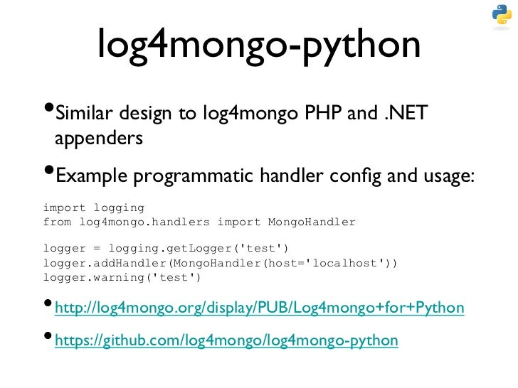 log4mongo-python•Similar design to log4mongo PHP and .NET appenders •Example programmatic handler config and usage:imp...