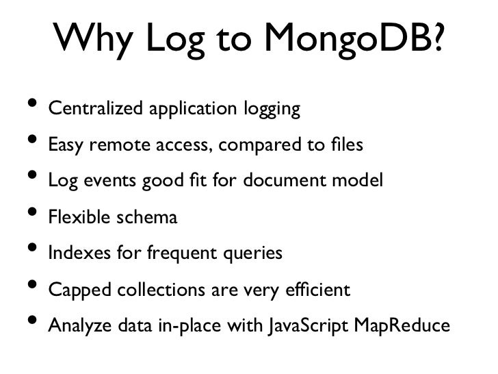 Why Log to MongoDB?• Centralized application logging• Easy remote access, compared to files• Log events good fit for d...
