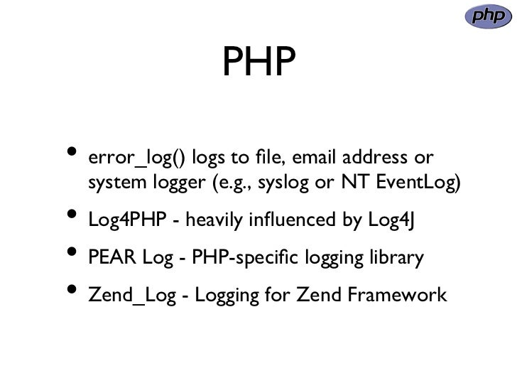 PHP• error_log() logs to file, email address or  system logger (e.g., syslog or NT EventLog)• Log4PHP - heavily influenc...